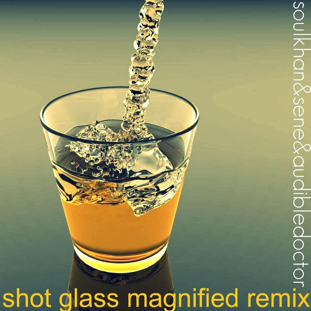 "Soul Khan ""Shot Glass Magnified"" (Audible Doctor Remix) ft. Sene **mp3**"