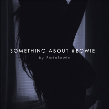 ForteBowie - Something About #Bowie