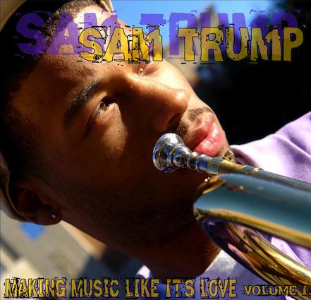 FRSH KPT SCRT:  Sam Trump –  Making Music Like  Its Love, Vol. 1 EP