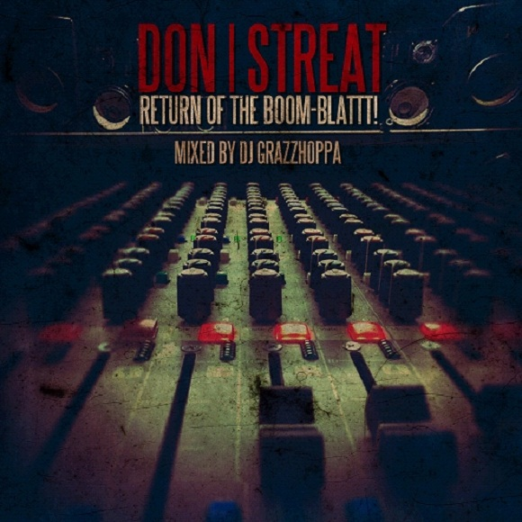 Don Streat x DJ Grazzhoppa - Return Of The Boom-Blattt! **Mixtape**