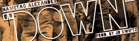 """Nametag Alexander """"Down"""" (prod. by JR Swiftz) [audio]"""