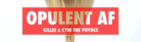 Gilles - Opulent AF ft. Cyhi the Prynce [audio]