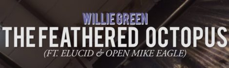 "Willie Green ""The Feathered Octopus"" ft. ELUCID & Open Mike Eagle [video]"