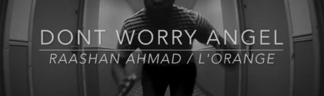 Raashan Ahmad & L'Orange - Don't Worry Angel + A Sort of Pleasant [short]