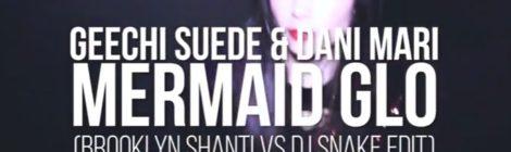 Geechi Suede & Dani Mari - Mermaid Glo (Brooklyn Shanti vs DJ Snake Edit) [video]