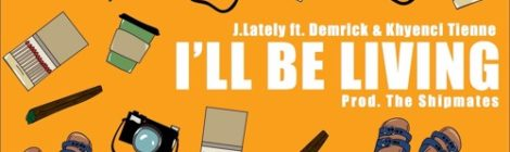 J.Lately - I'll Be Living ft. Demrick & Khyenci Tienne (prod. Tha Shipmates) [audio]