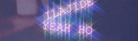 Ilajide - Yeah Ho (prod Heizenburr) [video] + #0414917 [project]