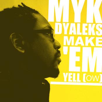 Myk Dyaleks - Make'em Yellow