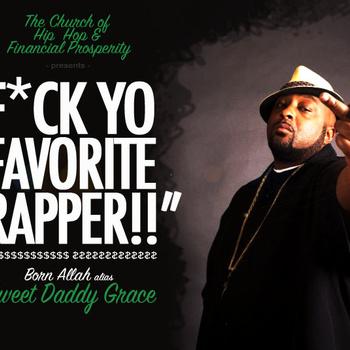 """Born Allah (Sweet Daddy Grace of Tabernacle Mcz) """"F*ck Yo Favorite Rapper"""" **mp3**"""