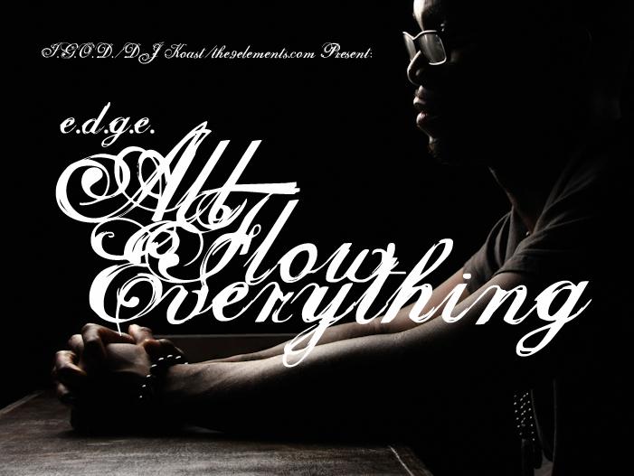 """I.G.O.D. x DJ Koast x the9elements.com Present: e.d.g.e. """"All Flow Everything"""""""