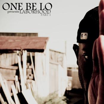 One Be Lo - Laborhood Part 1 **Mixtape Series**