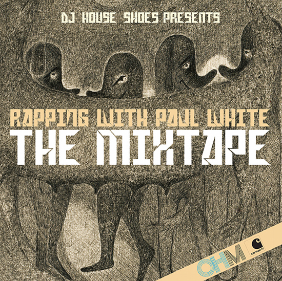 DJ House Shoes presents Rapping With Paul White The Mixtape