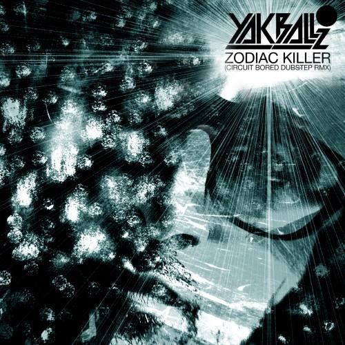 Yak Ballz - Zodiac Killer (Circuit Bored Dubstep Remix) **mp3**