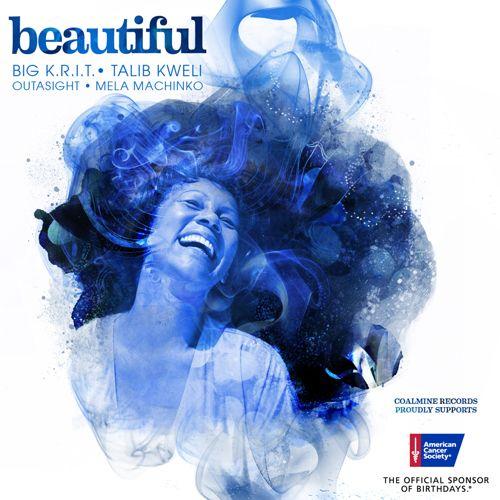 "Big K.R.I.T. x Talib Kweli x Outasight x Mela Machinko ""Beautiful"" (American Cancer Society)  **Audio**"