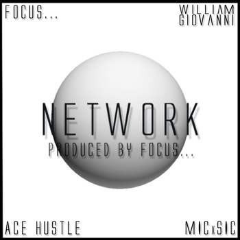 "Focus... ""NetWork"" ft. William Giovanni, Ace Hustle & MICxSIC **mp3**"
