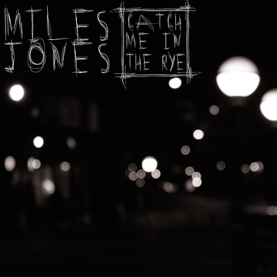 Miles Jones - Catch Me In The Rye **Audio**