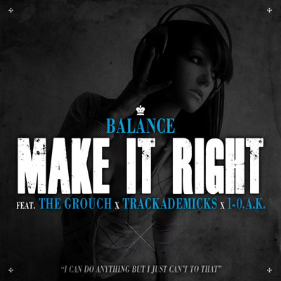 Balance - Make It Right ft. The Grouch, Trackademicks & 1-O.A.K. **Audio**