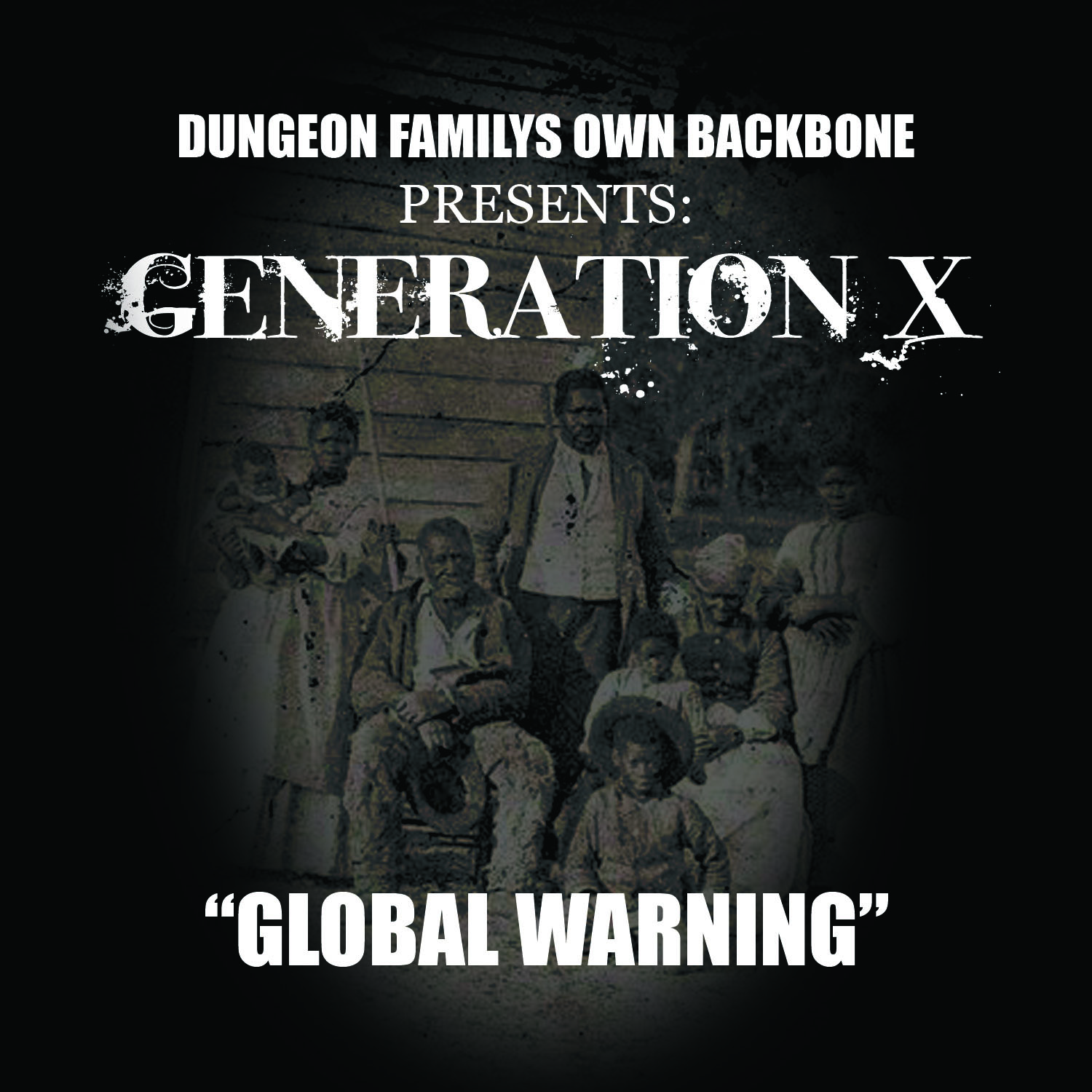 "Dungeon Family's Backbone Presents: Generation X ""Global Warning"" **Stream/Purchase**"