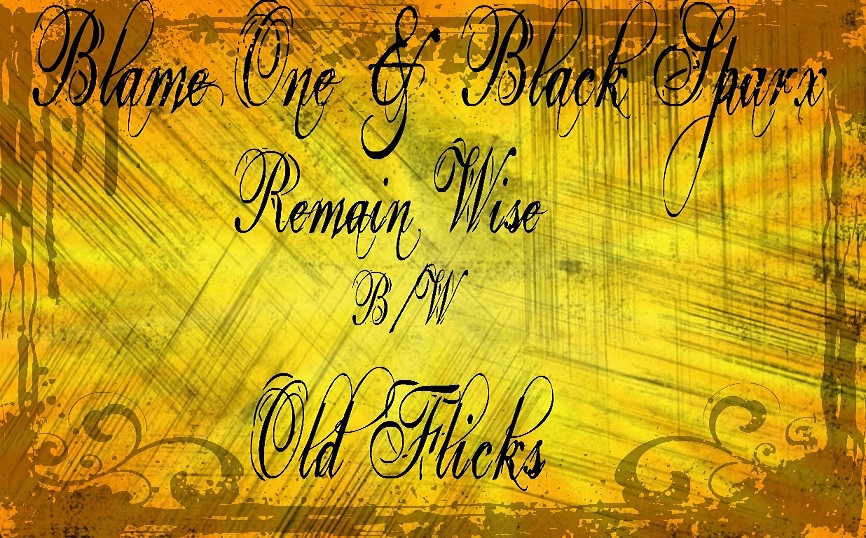 """Blame One """"Remain Wise"""" b/w """"Old Flicks"""" (prod by Black Sparx) **Audio**"""