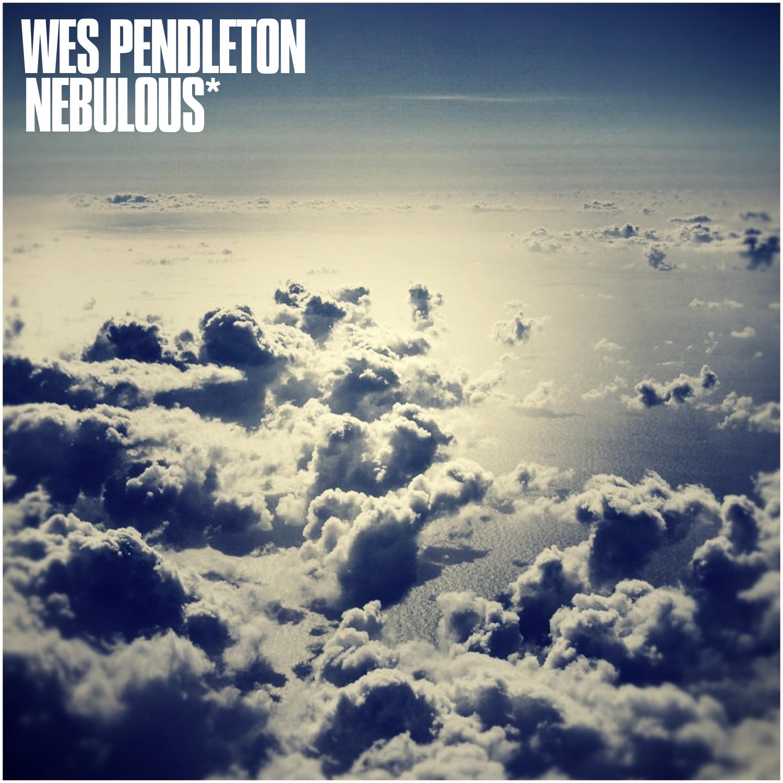 Wes Pendleton - Nebulous (Album)