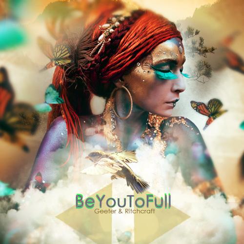 Geeter & Ritchcraft - BeYouToFull [EP]