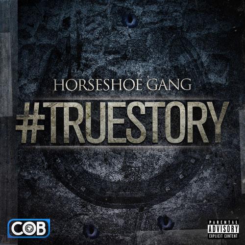 "HorseShoe Gang ""#TrueStory EP"" ft. K-Young, Livin Proof [stream/buy]"