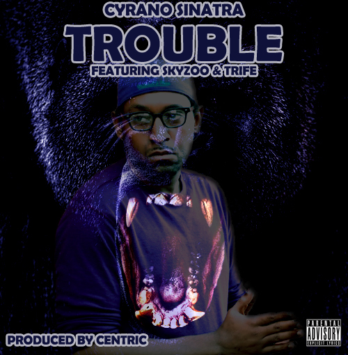 "Cyrano Sinatra ""Trouble"" ft. Skyzoo & Trife [mp3]"