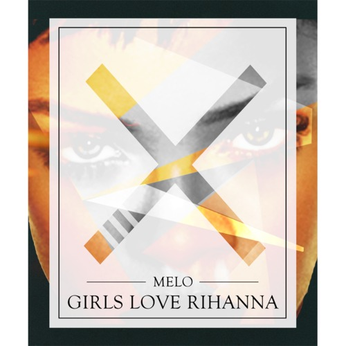 MeLo-X - Girls Love Rihanna [mp3]