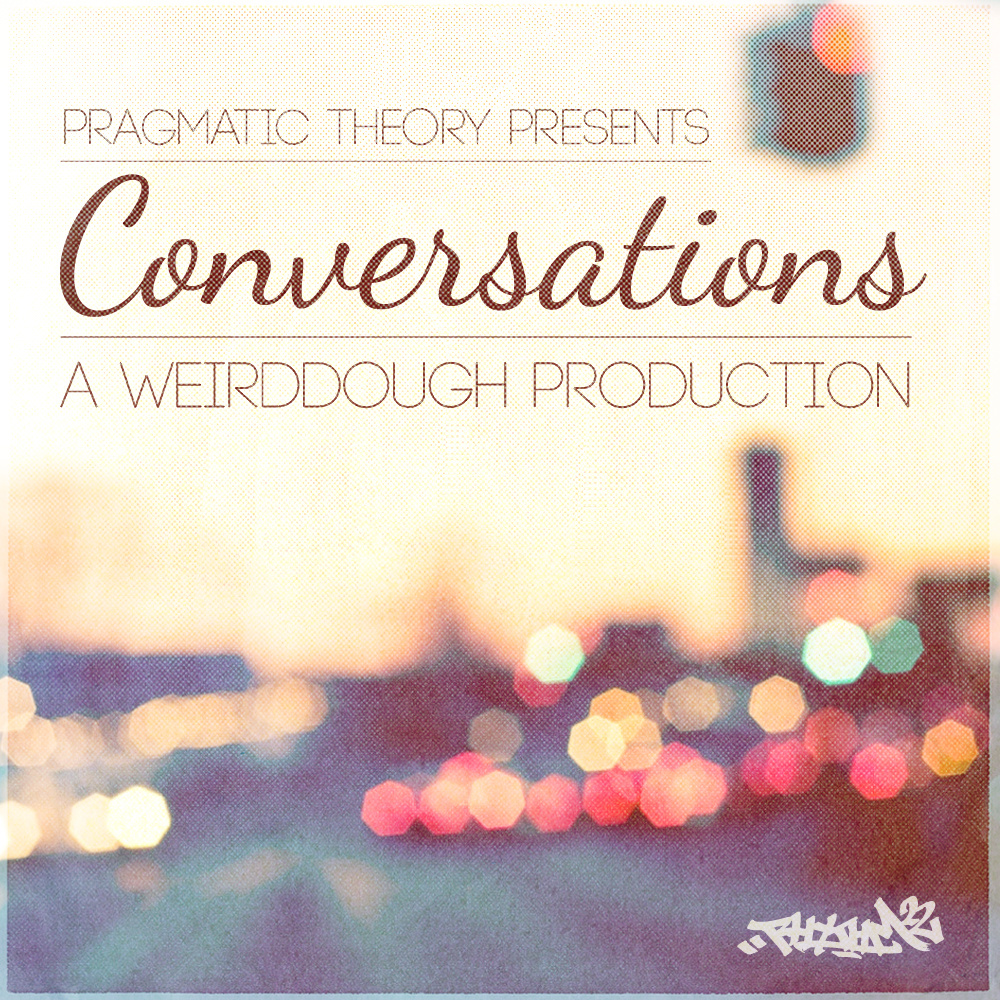 Pragmatic Theory & Rhythm22 proudly present Weirddough - Conversation [EP]