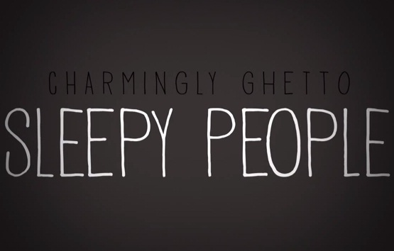 Charmingly Ghetto – Sleepy People (Prod. by ATG) [video]