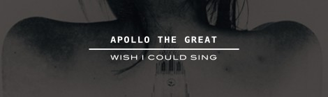Apollo The Great - Wish I Could Sing (Prod. DJ Cooley) [audio]