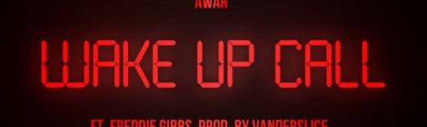 AWAR - Wake Up Call ft. Freddie Gibbs (Prod by Vanderslice) [audio]