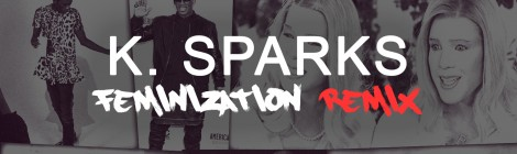K. Sparks - Feminization Remix ft. Loaded Lux & Charmingly Ghetto