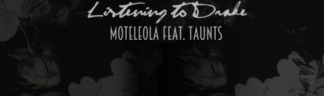 Moteleola - Listening To Drake ft. Taunts [audio]