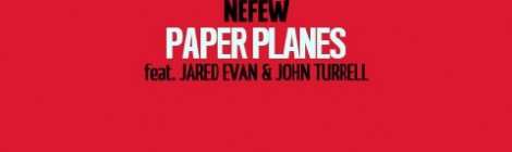 Nefew - Paper Planes ft. Jared Evan & John Turrell [audio]