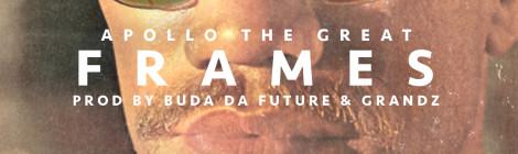 "Apollo The Great ""Frames"" (Prod. Buda Da Future & Grandzmuzik) [audio]"