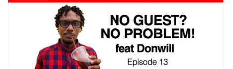 Donwill - Bad With Names Episode 13: No Guest? No Problem! (feat Donwill) [Podcast]