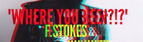 F.Stokes - Where You Been!?! [mp3]