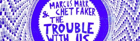 Marcus Marr & Chet Faker - The Trouble With Us [audio]