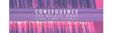 Consequence - The Needle Drop (Here Comes Trouble) (prod by Q-Tip) [audio]