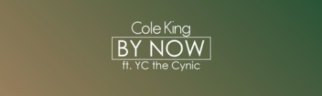 Cole King - By Now ft. YC the Cynic [audio]
