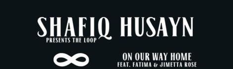 Shafiq Husayn - On Our Way Home ft. Fatima & Jimetta Rose [audio]
