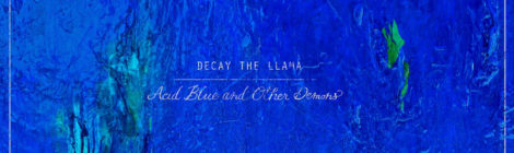 Decay, the Llama - Acid Blue and Other Demons [album]