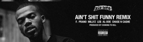 Avenue - Ain't Shit Funny (Remix) ft. Prano, Millyz, Le$, Al-Doe & Chase N Cashe