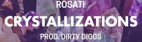 ROSATI - Crystallizations (Prod. Dirty Diggs) [audio]