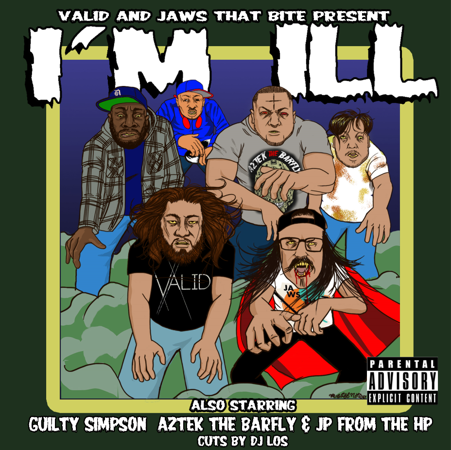 Valid & Jaws That Bite- I'm Ill (ft. Guilty Simpson, Aztek The Barfly, JP from the HP, & DJ Los) [audio]