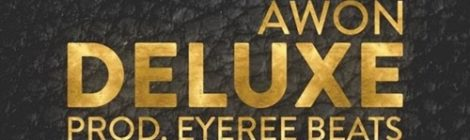 Awon - Deluxe (Prod. By Eyeree) [audio]