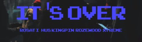 Rosati - It's Over feat. Hus Kingpin & Rozewood (Prod. Xtreme) [video]