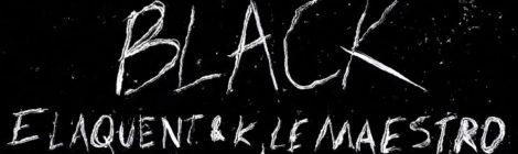 Elaquent - Black feat. K, Le Maestro [video]