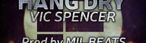 "Vic Spencer x Mil Beats ""Hang Dry"" [audio]"